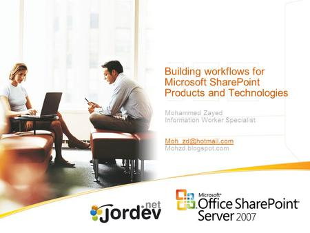 Building workflows for Microsoft SharePoint Products and Technologies Mohammed Zayed Information Worker Specialist Mohzd.blogspot.com.