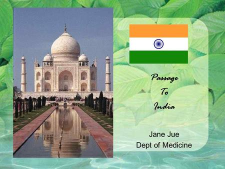 Passage To India Jane Jue Dept of Medicine. 1,128,000,000 est population –(Second only to China, 1/6 of world pop) Two thousand ethnic groups 22 official.