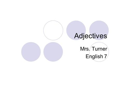 Adjectives Mrs. Turner English 7 What is an adjective? Adjectives are words that modify, or describe a noun or pronoun. Adjectives answer the questions.