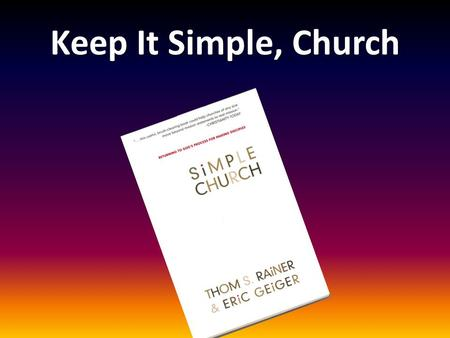 Keep It Simple, Church. Our complex mission statement We are sent to bring people to vibrant faith and mature character in the Lord Jesus Christ So that.