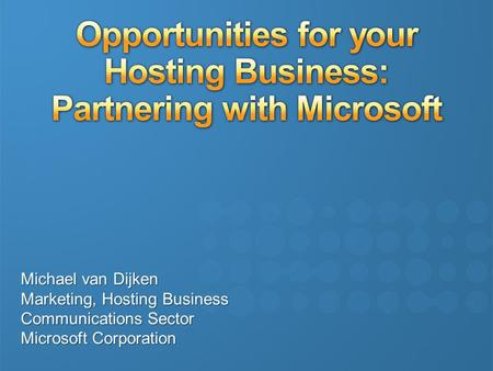 Michael van Dijken Marketing, Hosting Business Communications Sector Microsoft Corporation.