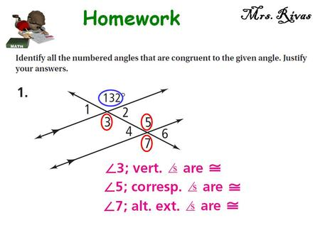 Mrs. Rivas. (x − 26) + x = 180 x − 26 + x = 180 2x − 26 = 180 2x = 206 x = 103 103 77 Same-side Interior angles 103 + 77 = 180 Mrs. Rivas.