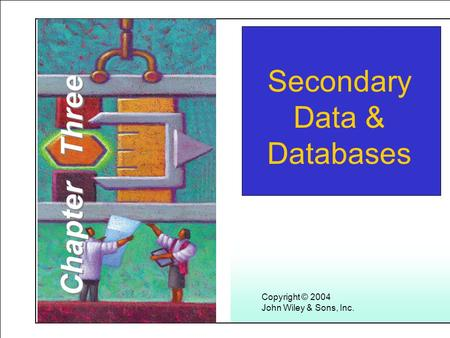 Learning Objectives Secondary Data & Databases Copyright © 2004 John Wiley & Sons, Inc. Chapter Three.