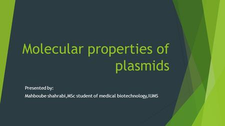 Molecular properties of plasmids Presented by: Mahboube shahrabi,MSc student of medical biotechnology,IUMS.