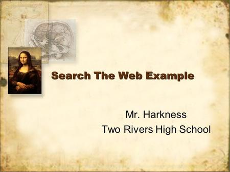Search The Web Example Mr. Harkness Two Rivers High School Mr. Harkness Two Rivers High School.