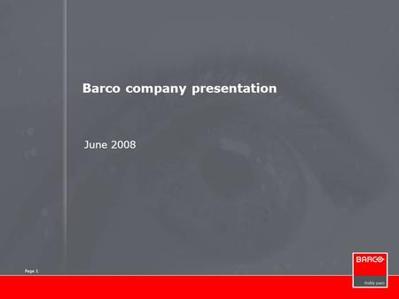 Page 1 Barco company presentation June 2008 Page 1.