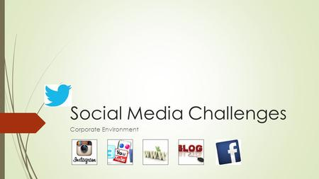 Social Media Challenges Corporate Environment. Traditional Businesses Can't Ignore It  Using small business social media brings its own challenges of.