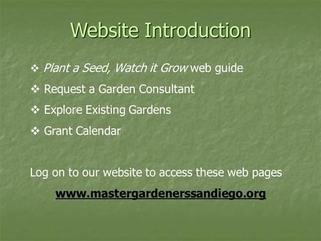 Website Introduction  Plant a Seed, Watch it Grow web guide  Request a Garden Consultant  Explore Existing Gardens  Grant Calendar Log on to our website.