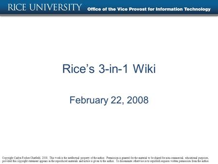 Rice's 3-in-1 Wiki February 22, 2008 Copyright Carlyn Foshee Chatfield, 2008. This work is the intellectual property of the author. Permission is granted.