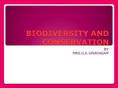 BIODIVERSITY AND <strong>CONSERVATION</strong> BY MRS.G.K.VINAYAGAM.