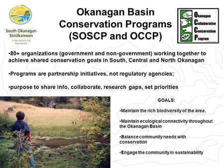Okanagan Basin Conservation Programs (SOSCP and OCCP) 80+ organizations (government and non-government) working together to achieve shared conservation.
