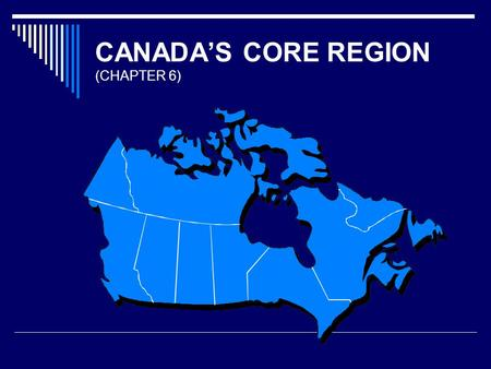 CANADA'S CORE REGION (CHAPTER 6)