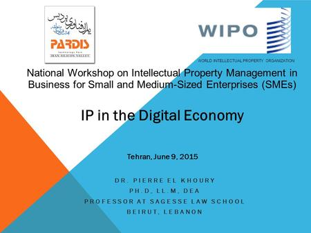 DR. PIERRE EL KHOURY PH.D, LL.M, DEA PROFESSOR AT SAGESSE LAW SCHOOL BEIRUT, LEBANON WORLD INTELLECTUAL PROPERTY ORGANIZATION National Workshop on Intellectual.
