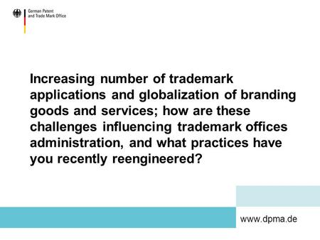 Www.dpma.de Increasing number of trademark applications and globalization of branding goods and services; how are these challenges influencing trademark.