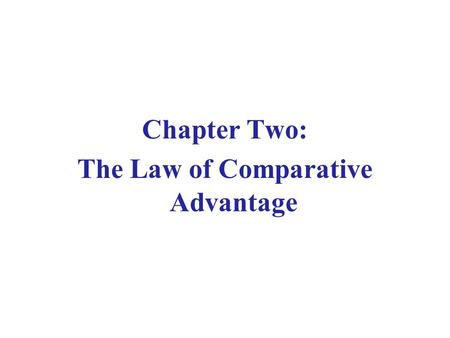 Chapter Two: The Law of Comparative Advantage. 2.2 The Mercantilists' View on Trade  In the 17 th century a group of men (merchants, bankers, government.