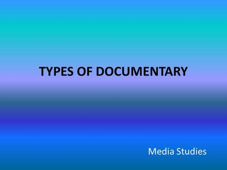 "TYPES OF DOCUMENTARY Media Studies. Poetic ""reassembling fragments of the world"", a transformation of historical material into a more abstract, lyrical."