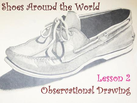 Shoes Around the World Lesson 2 Observational Drawing.