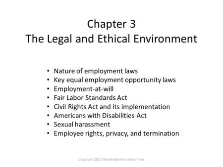 Chapter 3 The Legal and Ethical Environment Nature of employment laws Key equal employment opportunity laws Employment-at-will Fair Labor Standards Act.