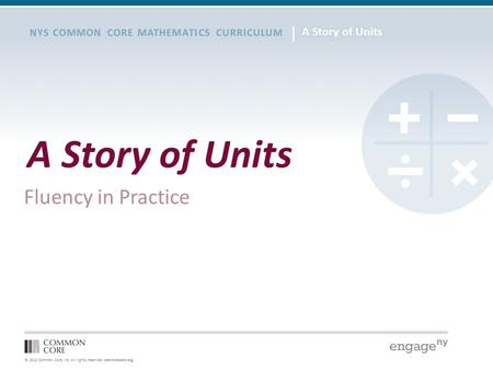 © 2012 Common Core, Inc. All rights reserved. commoncore.org NYS COMMON CORE MATHEMATICS CURRICULUM A Story of Units Fluency in Practice.