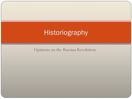 Opinions on the Russian Revolution Historiography.
