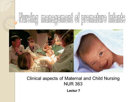 Lectur 7 Clinical aspects of Maternal and Child Nursing NUR 363.