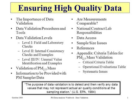 October 1999PM Data Analysis Workbook: Data Validation1 The Importance of Data Validation Data Validation Procedures and Tools Data Validation Levels –Level.
