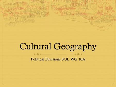 Cultural Geography Political Divisions SOL WG 10A.