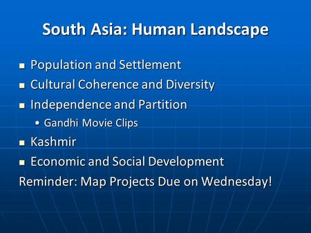 South Asia: Human Landscape Population and Settlement Population and Settlement Cultural Coherence and Diversity Cultural Coherence and Diversity Independence.