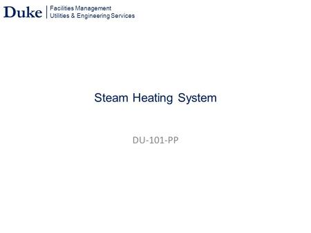 Facilities Management Utilities & Engineering Services Duke Steam Heating System DU-101-PP.