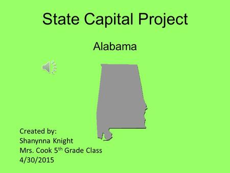 State Capital Project Alabama Created by: Shanynna Knight