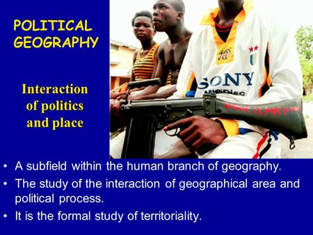 A subfield within the human branch of geography. The study of the interaction of geographical area and political process. It is the formal study of territoriality.