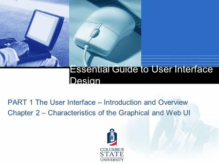 Essential Guide to User Interface Design PART 1 The User Interface – Introduction and Overview Chapter 2 – Characteristics of the Graphical and Web UI.
