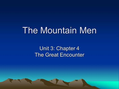 The Mountain Men Unit 3: Chapter 4 The Great Encounter.