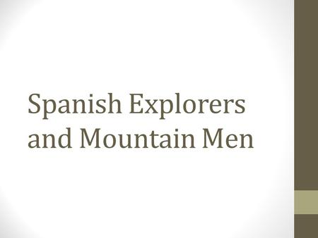 "Spanish Explorers and Mountain Men. ""The Great Encounter"" The first interaction between the white people and the Native Americans is called ""The Great."