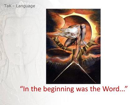 "TaK - Language ""In the beginning was the Word...""."