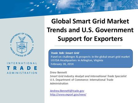 Drew Bennett Smart Grid Industry Analyst and International Trade Specialist U.S. Department of Commerce: International Trade Administration