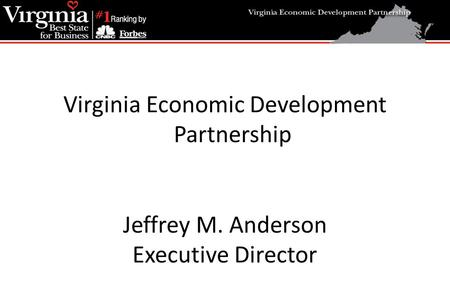 Virginia Economic Development Partnership Jeffrey M. Anderson Executive Director.