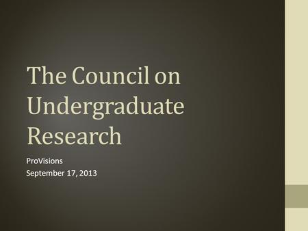 The Council on Undergraduate Research ProVisions September 17, 2013.