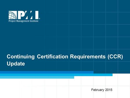 Continuing Certification Requirements (CCR) Update February 2015.