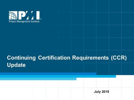 Continuing Certification Requirements (CCR) Update July 2015.
