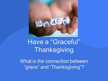 "Have a ""Graceful"" Thanksgiving What is the connection between ""grace"" and ""Thanksgiving""?"