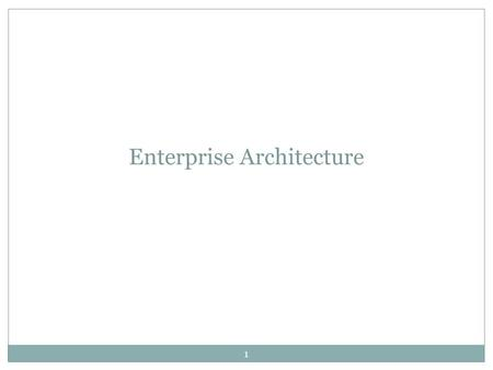 "Enterprise Architecture 1. What is an Enterprise An ""enterprise"" is any collection of organizations that has a common set of goals. For example, an enterprise."