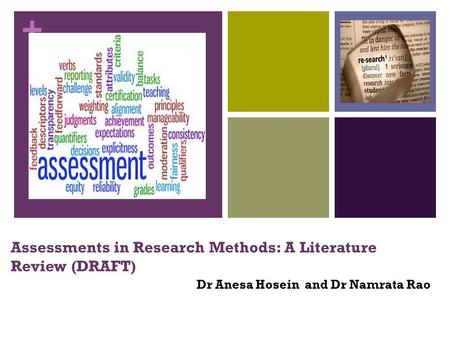 + Assessments in Research Methods: A Literature Review (DRAFT) Dr Anesa Hosein and Dr Namrata Rao.