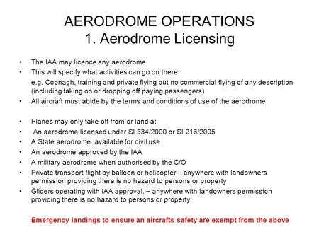 AERODROME OPERATIONS 1. Aerodrome Licensing The IAA may licence any aerodrome This will specify what activities can go on there e.g. Coonagh, training.