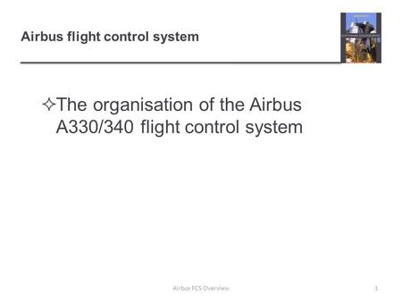Airbus flight control system  The organisation of the Airbus A330/340 flight control system 1Airbus FCS Overview.