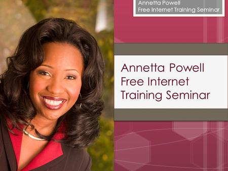 Annetta Powell Free Internet Training Seminar Annetta Powell Free Internet Training Seminar.