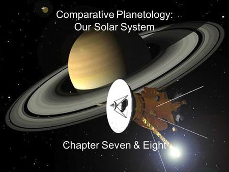 Comparative Planetology: Our Solar System Chapter Seven & Eight.