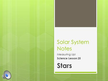 Solar System Notes Measuring Up! Science Lesson 25 Stars.