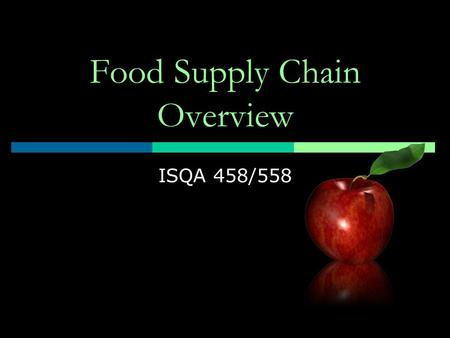 Food Supply Chain Overview ISQA 458/558. Food Supply Chain  Structure  Definition  Trends.