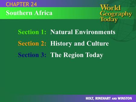 Section 1:Natural Environments Section 2:History and Culture Section 3:The Region Today CHAPTER 24 Southern Africa.